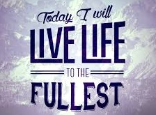 live life to the fullest